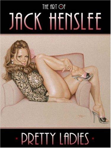 The Art of Jack Henslee: Pretty Ladies Volume One 9780865621480