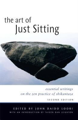 The Art of Just Sitting: Essential Writings on the Zen Practice of Shikantaza 9780861713943