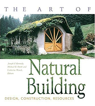 The Art of Natural Building: Design, Construction, Resources 9780865714335