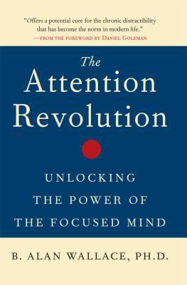 The Attention Revolution: Unlocking the Power of the Focused Mind 9780861712762