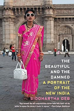 The Beautiful and the Damned: A Portrait of the New India 9780865478732