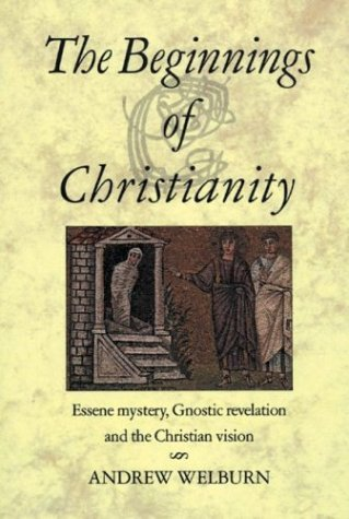 The Beginnings of Christianity: Essene Mystery, Gnostic Revelation and the Christian Vision 9780863154485