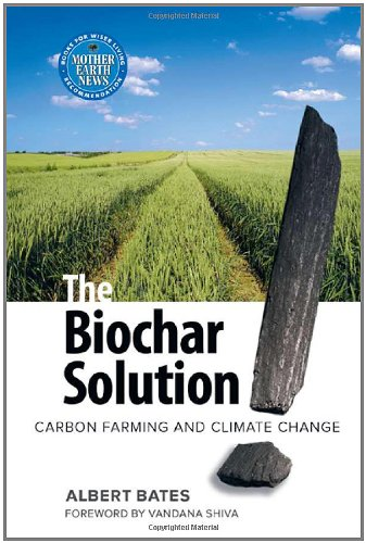 The Biochar Solution: Carbon Farming and Climate Change 9780865716773