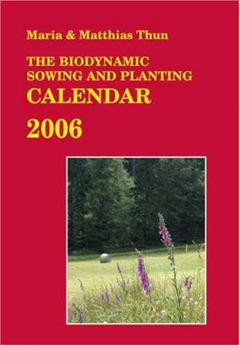 The Biodynamic Sowing and Planting Calendar 2006 9780863154935