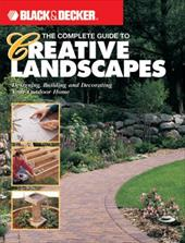 The Black & Decker Complete Guide to Creative Landscapes: Designing, Building, and Decorating Your Outdoor Home