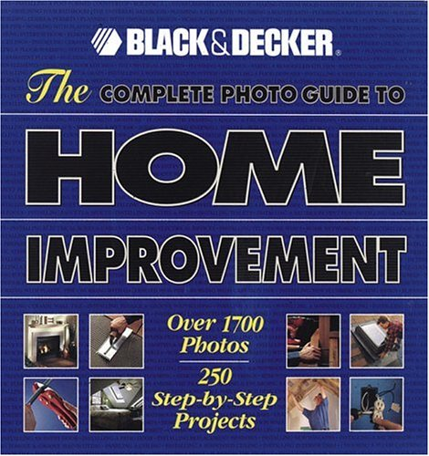 Black & Decker the Complete Photo Guide to Home Improvement 9780865735804
