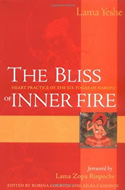 The Bliss of Inner Fire: Heart Practice of the Six Yogas of Naropa 9780861711369