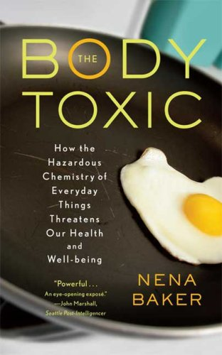 The Body Toxic: How the Hazardous Chemistry of Everyday Things Threatens Our Health and Well-Being 9780865477469