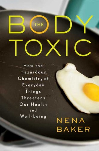 The Body Toxic: How the Hazardous Chemistry of Everyday Things Threatens Our Health and Well-Being 9780865477070