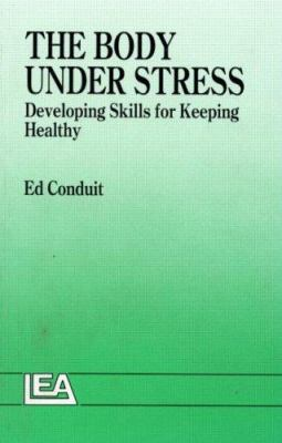 The Body Under Stress: Developing Skills for Keeping Healthy 9780863773617
