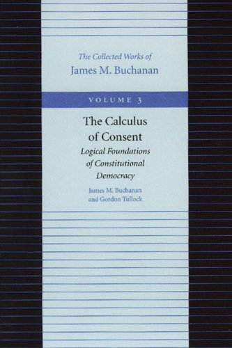 The Calculus of Consent: Logical Foundations of Constitutional Democracy 9780865972186