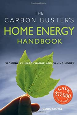 The Carbon Buster's Home Energy Handbook: Slowing Climate Change and Saving Money 9780865715691