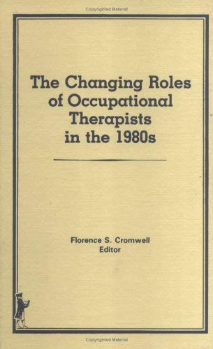 The Changing Roles of Occupational Therapists in the 1980s 9780866562942