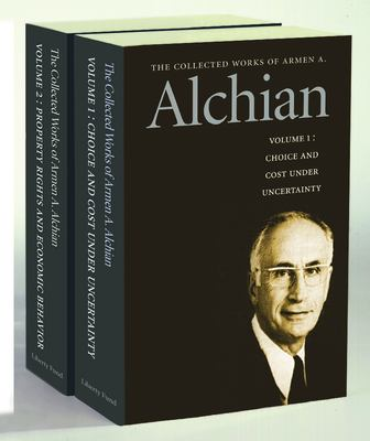 The Collected Works of Armen A. Alchian, Volume 1 & 2: Choice and Cost Under Uncertainty/Property Rights and Economic Behavior 9780865976368