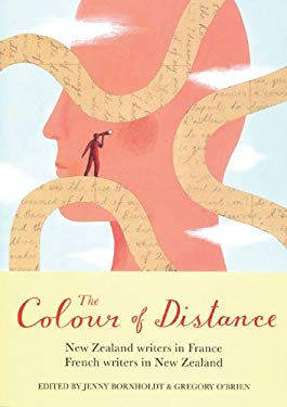 The Colour of Distance: New Zealand Writers in France, French Writers in New Zealand 9780864735058