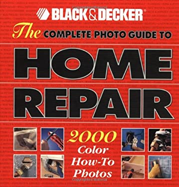 The Complete Photo Guide to Home Repair: 2000 Color How-To Photos 9780865737532