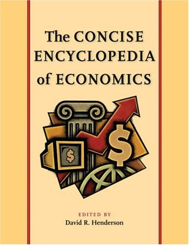 The Concise Encyclopedia of Economics 9780865976665