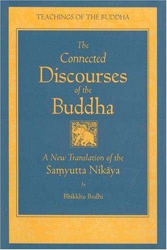 The Connected Discourse of the Buddha: A Translation of the Samyutta Nikaya