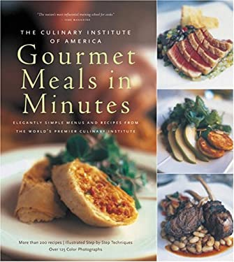 The Culinary Institute of America's Gourmet Meals in Minutes: Elegantly Simple Menus and Recipes from the World's Premier Culinary Institute 9780867309041