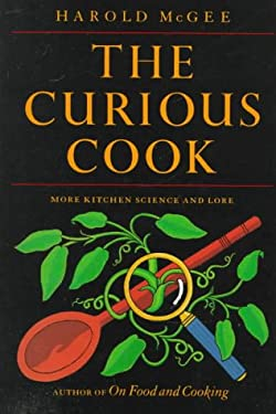 The Curious Cook: More Kitchen Science and Lore 9780865474529
