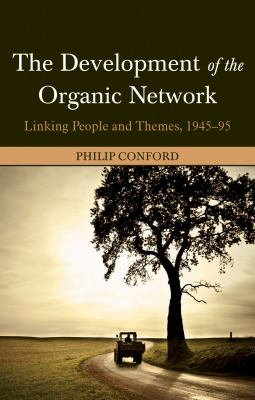 The Development of the Organic Network: Linking People and Themes, 1945-95 9780863158032