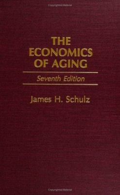 The Economics of Aging: Seventh Edition 9780865692947