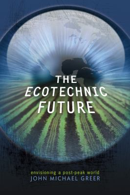 The Ecotechnic Future: Envisioning a Post-Peak World 9780865716391