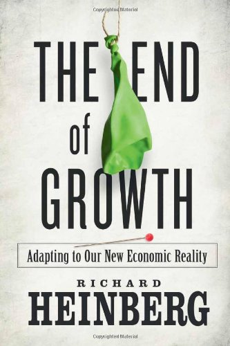 The End of Growth: Adapting to Our New Economic Reality 9780865716957
