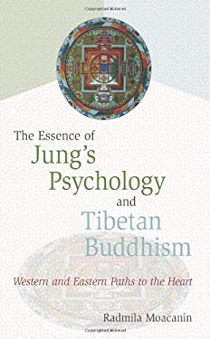 The Essence of Jung's Psychology and Tibetan Buddhism: Western and Eastern Paths to the Heart 9780861713400