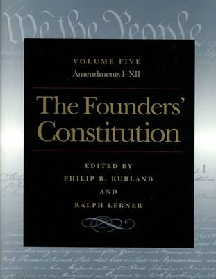 The Founders' Constitution, Volume 5: Amendments I-XII 9780865973060