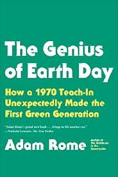 The Genius of Earth Day: How a 1970 Teach-In Unexpectedly Made the First Green Generation 22421614