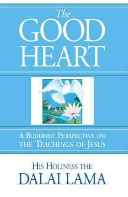 The Good Heart: A Buddhist Perspective on the Teachings of Jesus 9780861711383