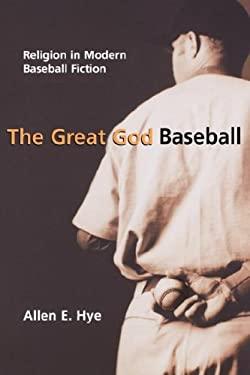 The Great God Baseball: Religion in Modern Baseball Fiction 9780865549395
