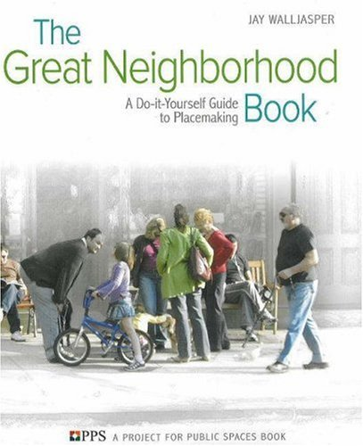 The Great Neighborhood Book: A Do-It-Yourself Guide to Placemaking 9780865715813