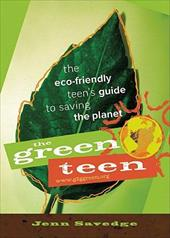 The Green Teen: The Eco-Friendly Teen's Guide to Saving the Planet 3800627