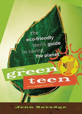 The Green Teen: The Eco-Friendly Teen's Guide to Saving the Planet 9780865716490