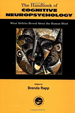 The Handbook of Cognitive Neuropsychology: What Deficits Reveal about the Human Mind 9780863775925