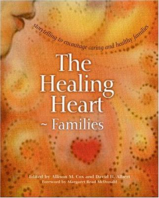 The Healing Heart for Families: Storytelling to Encourage Caring and Healthy Families 9780865714670
