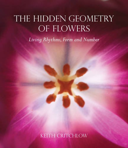 The Hidden Geometry of Flowers: Living Rhythms, Form and Number 9780863158063