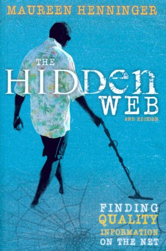The Hidden Web: Fingind Quality Information on the Net 9780868408552