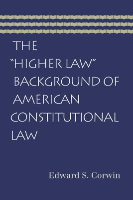 The Higher Law Background of American Constitutional Law 9780865976955
