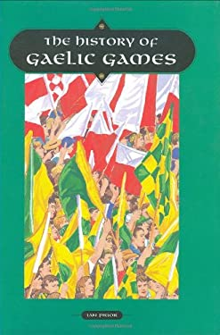 The History of Gaelic Games 9780862816636