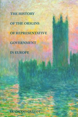 The History of the Origins of Representative Government in Europe 9780865971240