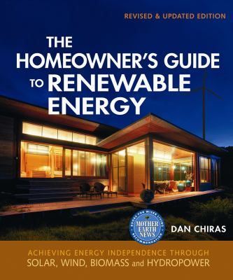 The Homeowner's Guide to Renewable Energy: Achieving Energy Independence Through Solar, Wind, Biomass and Hydropower 9780865715363