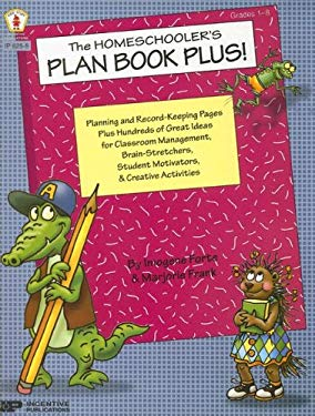 The Homeschooler's Plan Book Plus!: Planning and Record-Keeping Pages Plus Hundreds of Great Ideas for Classroom Management, Brain-Stretchers, Student 9780865306325