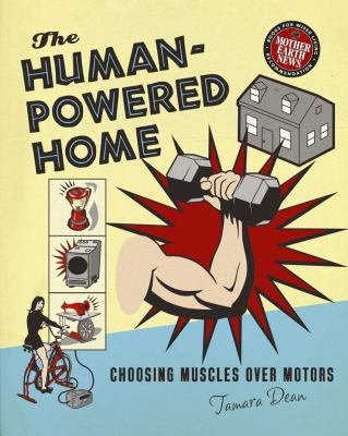 The Human-Powered Home: Choosing Muscles Over Motors 9780865716018