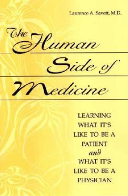 The Human Side of Medicine: Learning What It's Like to Be a Patient and What It's Like to Be a Physician 9780865693197