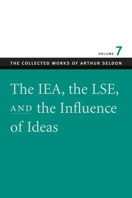 The IEA, the LSE & the Influence of Ideas 9780865975569