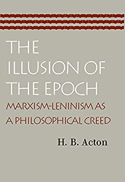 The Illusion of the Epoch: Marxism-Leninism as a Philosophical Creed 9780865973947