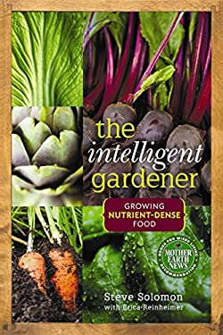 The Intelligent Gardener: Growing Nutrient Dense Food 9780865717183